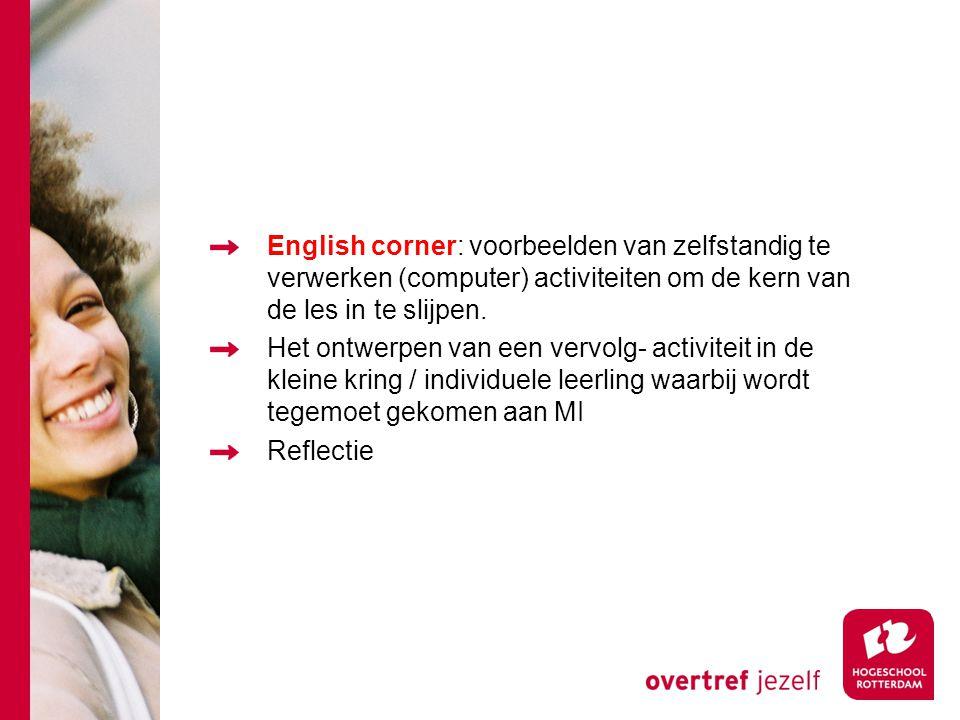 English corner: voorbeelden van zelfstandig te verwerken (computer) activiteiten om de kern van de les in te slijpen.
