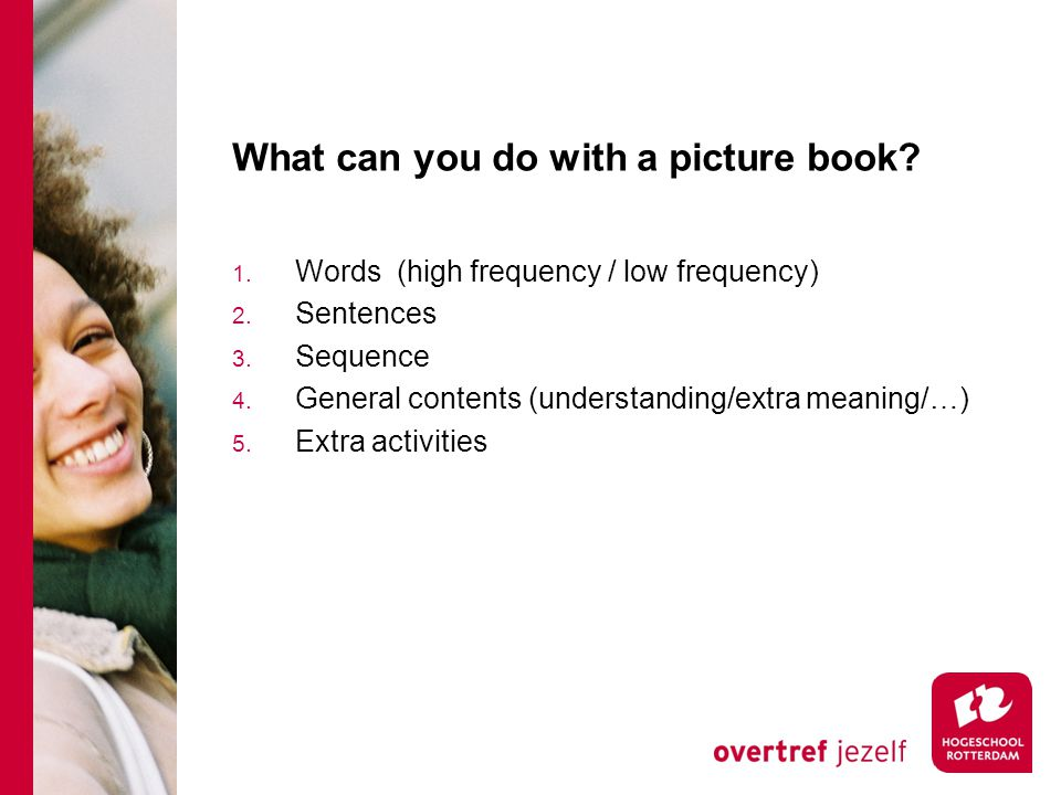 What can you do with a picture book.1. Words (high frequency / low frequency) 2.