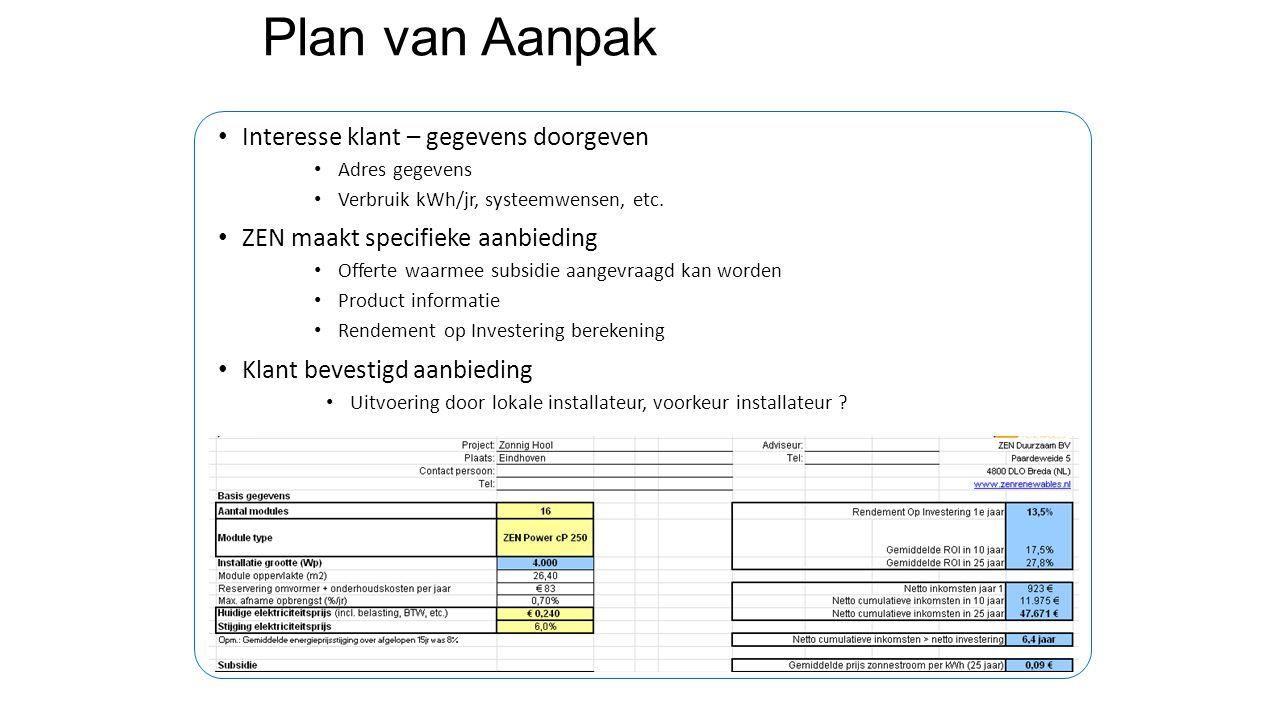 Plan van Aanpak • Interesse klant – gegevens doorgeven • Adres gegevens • Verbruik kWh/jr, systeemwensen, etc. • ZEN maakt specifieke aanbieding • Off