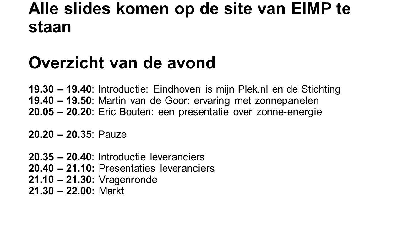 Alle slides komen op de site van EIMP te staan Overzicht van de avond 19.30 – 19.40: Introductie: Eindhoven is mijn Plek.nl en de Stichting 19.40 – 19