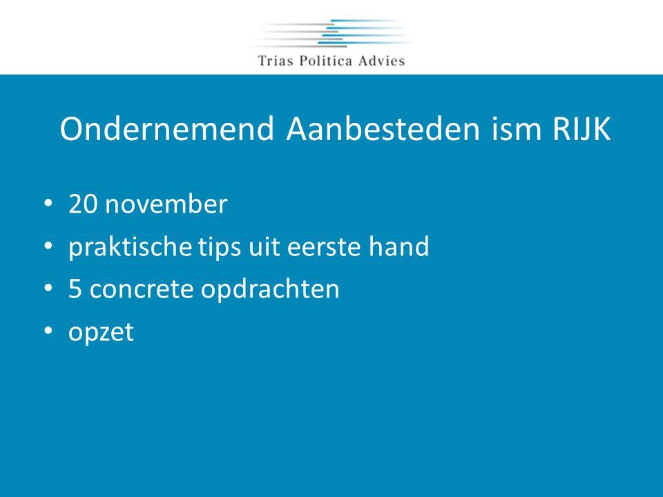 Ondernemend Aanbesteden ism RIJK • 20 november • praktische tips uit eerste hand • 5 concrete opdrachten • opzet
