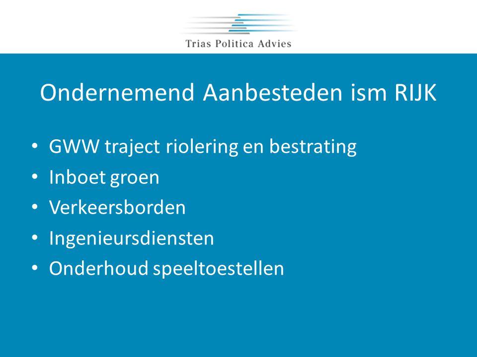 Ondernemend Aanbesteden ism RIJK • GWW traject riolering en bestrating • Inboet groen • Verkeersborden • Ingenieursdiensten • Onderhoud speeltoestellen