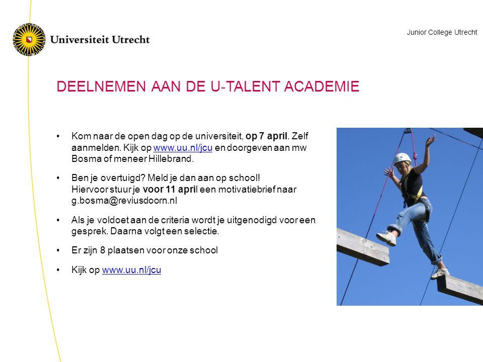 E wo DEELNEMEN AAN DE U-TALENT ACADEMIE •Kom naar de open dag op de universiteit, op 7 april. Zelf aanmelden. Kijk op www.uu.nl/jcu en doorgeven aan m