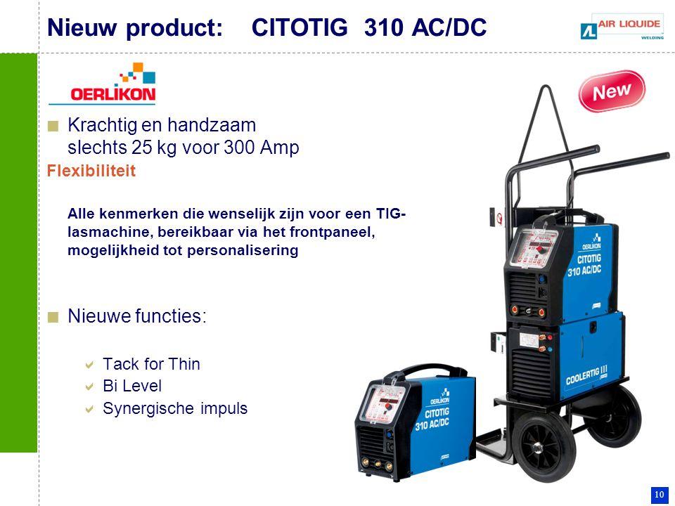 10 Krachtig en handzaam slechts 25 kg voor 300 Amp Flexibiliteit Alle kenmerken die wenselijk zijn voor een TIG- lasmachine, bereikbaar via het frontp