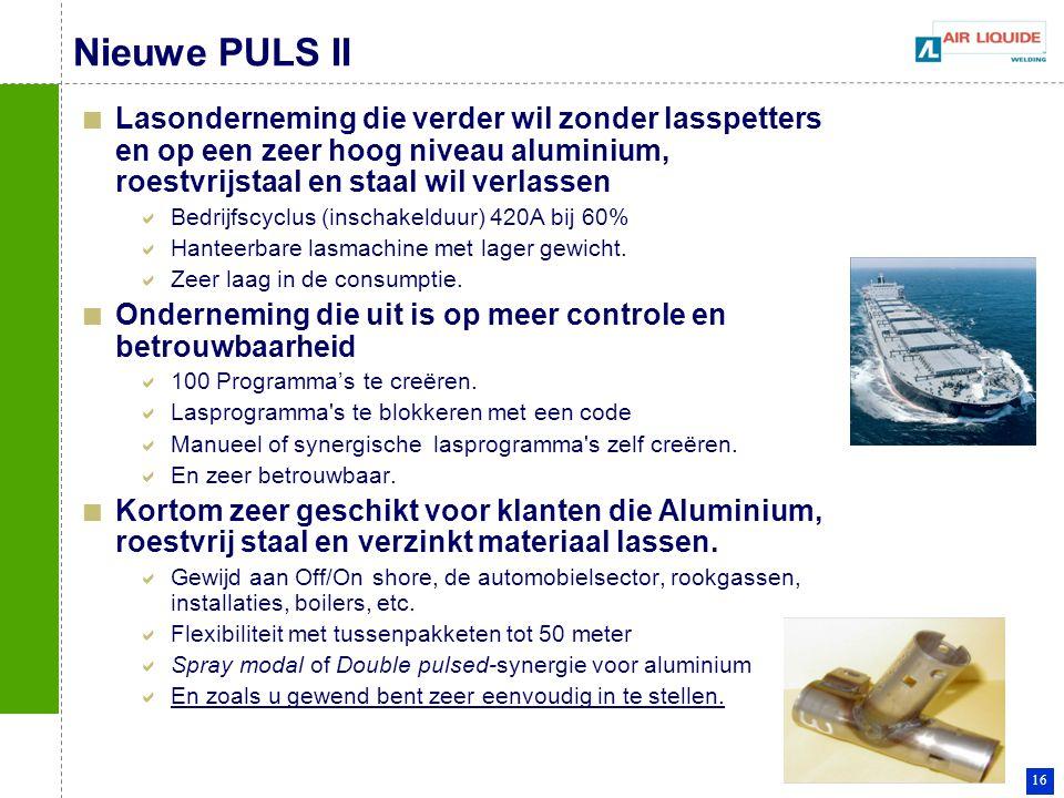 16 Nieuwe PULS II Lasonderneming die verder wil zonder lasspetters en op een zeer hoog niveau aluminium, roestvrijstaal en staal wil verlassen  Bedri