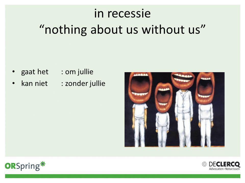 in recessie nothing about us without us • gaat het: om jullie • kan niet: zonder jullie