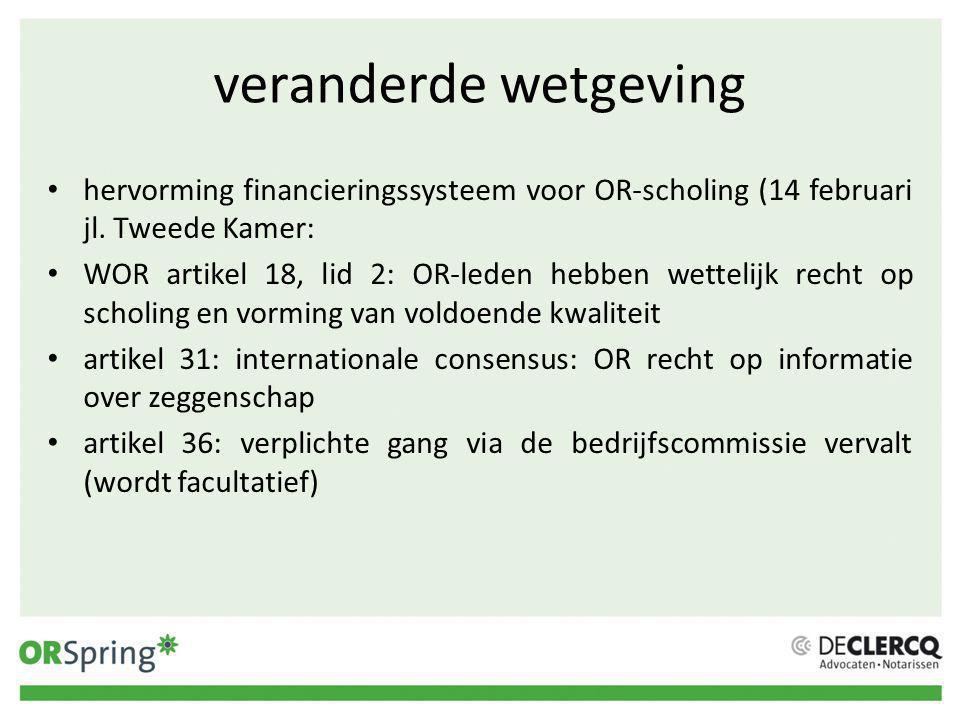veranderde wetgeving • hervorming financieringssysteem voor OR-scholing (14 februari jl.