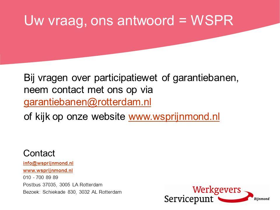 Uw vraag, ons antwoord = WSPR Contact info@wsprijnmond.nl www.wsprijnmond.nl 010 - 700 89 89 Postbus 37035, 3005 LA Rotterdam Bezoek: Schiekade 830, 3