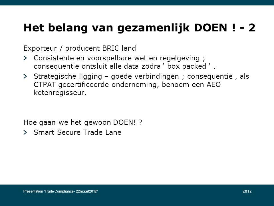 Het belang van gezamenlijk DOEN ! - 2 Exporteur / producent BRIC land Consistente en voorspelbare wet en regelgeving ; consequentie ontsluit alle data