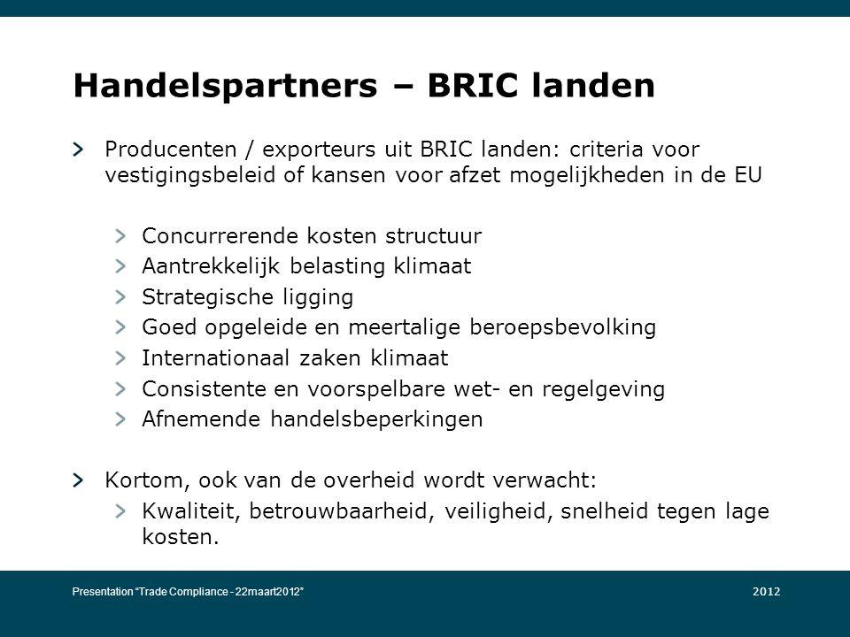 Handelspartners – BRIC landen Producenten / exporteurs uit BRIC landen: criteria voor vestigingsbeleid of kansen voor afzet mogelijkheden in de EU Con
