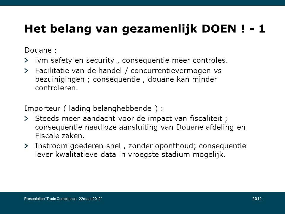 Het belang van gezamenlijk DOEN ! - 1 Douane : ivm safety en security, consequentie meer controles. Facilitatie van de handel / concurrentievermogen v