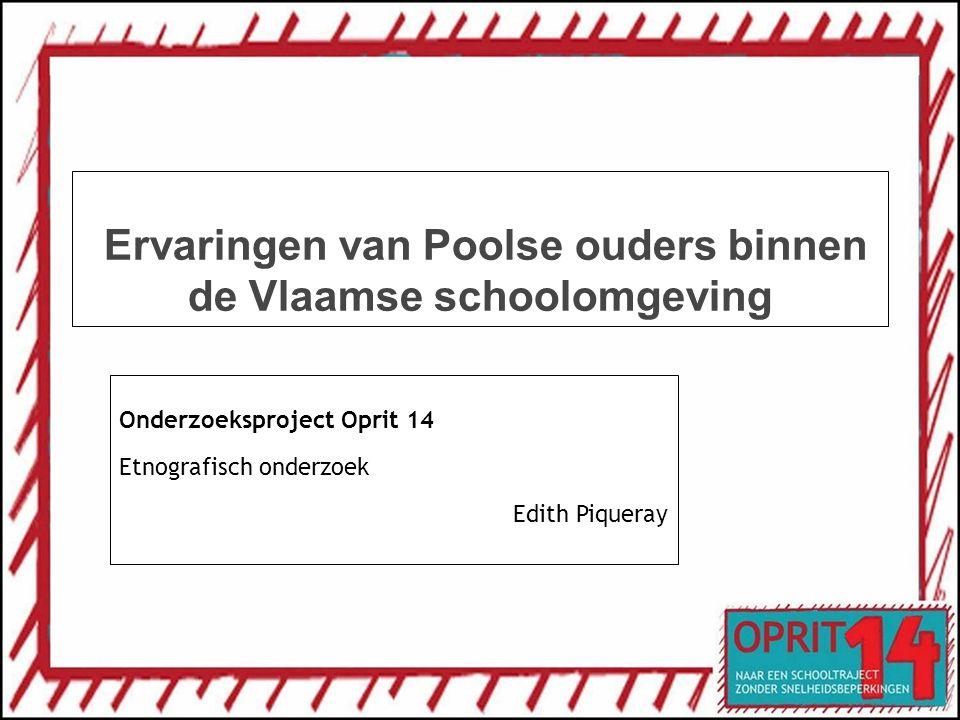 Ervaringen van Poolse ouders binnen de Vlaamse schoolomgeving Onderzoeksproject Oprit 14 Etnografisch onderzoek Edith Piqueray