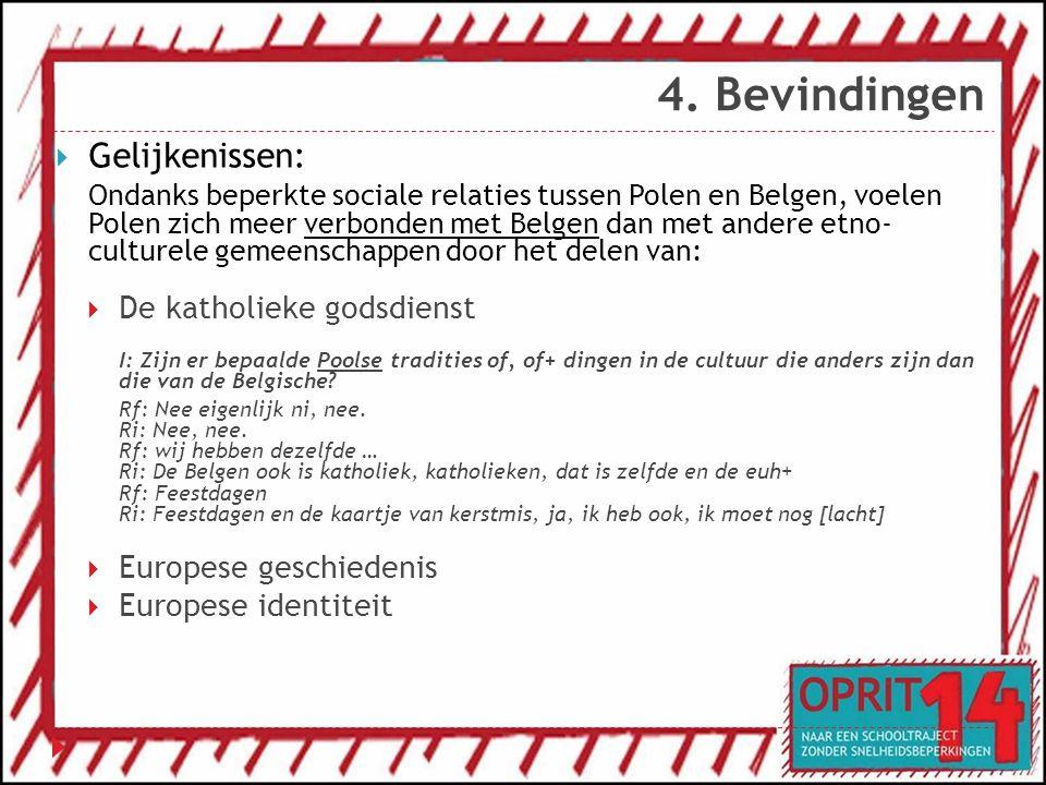 4. Bevindingen  Gelijkenissen: Ondanks beperkte sociale relaties tussen Polen en Belgen, voelen Polen zich meer verbonden met Belgen dan met andere e