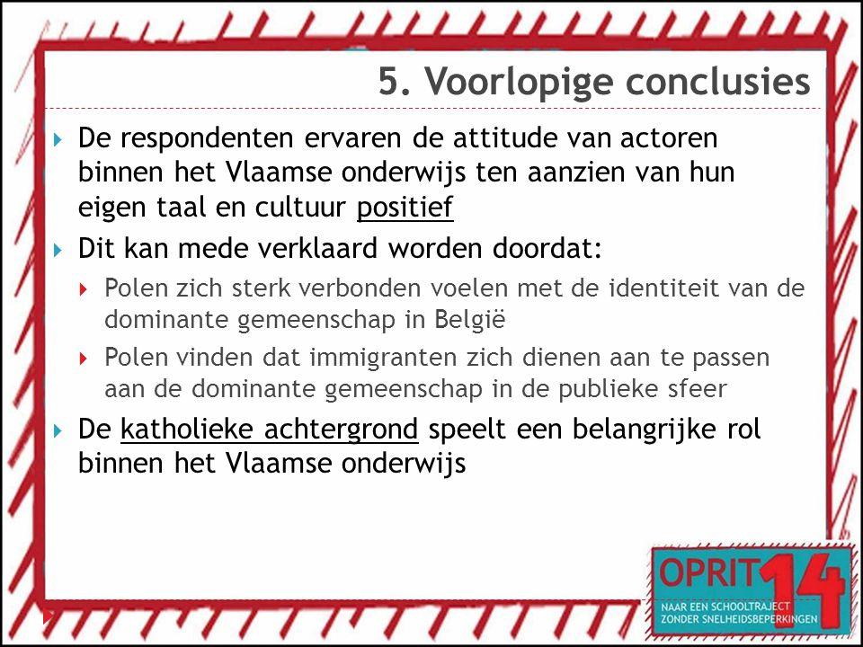 5. Voorlopige conclusies  De respondenten ervaren de attitude van actoren binnen het Vlaamse onderwijs ten aanzien van hun eigen taal en cultuur posi