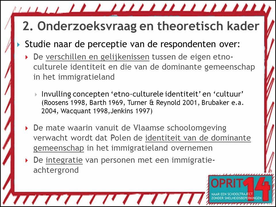 2. Onderzoeksvraag en theoretisch kader  Studie naar de perceptie van de respondenten over:  De verschillen en gelijkenissen tussen de eigen etno- c