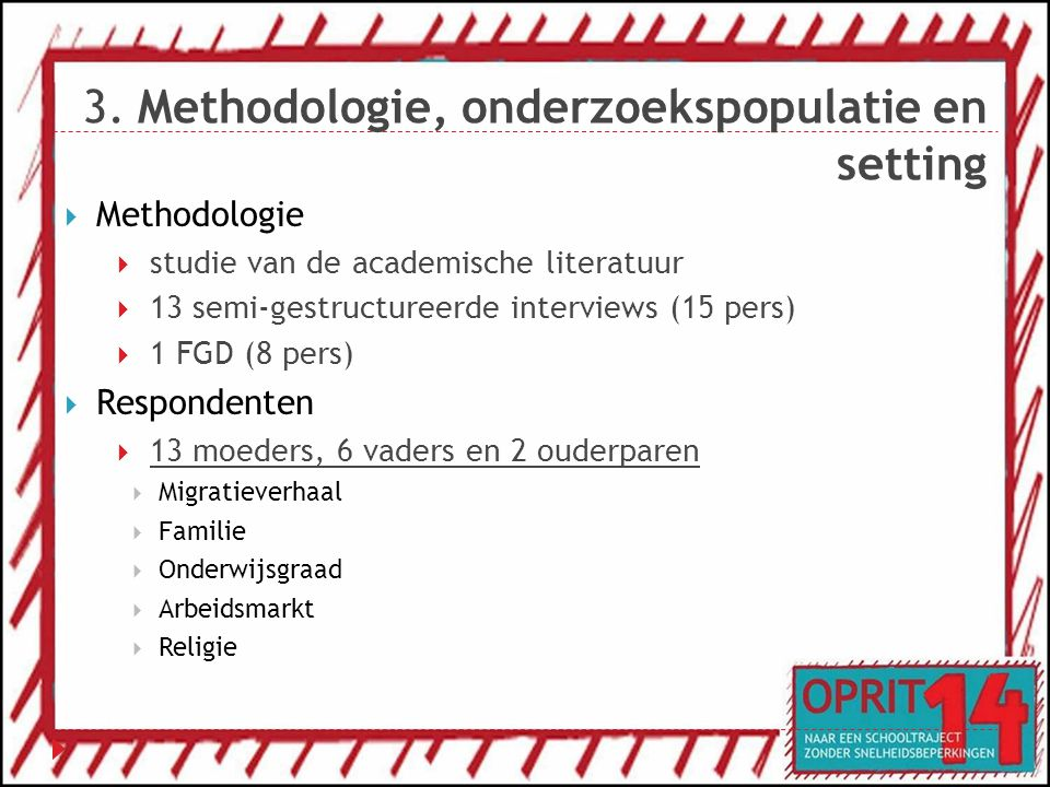 3. Methodologie, onderzoekspopulatie en setting  Methodologie  studie van de academische literatuur  13 semi-gestructureerde interviews (15 pers) 