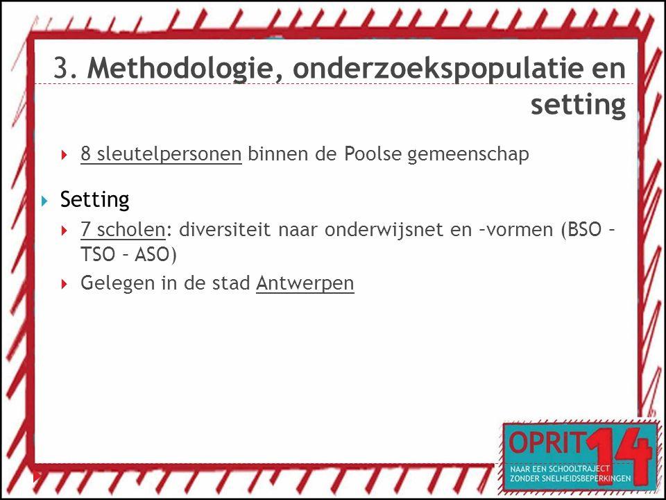 3. Methodologie, onderzoekspopulatie en setting  8 sleutelpersonen binnen de Poolse gemeenschap  Setting  7 scholen: diversiteit naar onderwijsnet