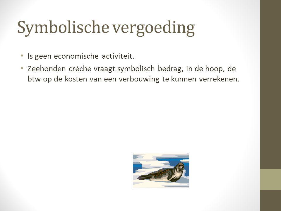 Symbolische vergoeding • Is geen economische activiteit.