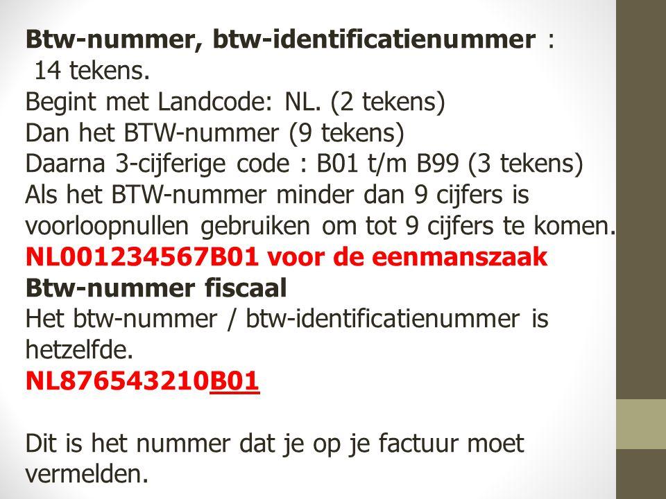 Btw-nummer, btw-identificatienummer : 14 tekens.Begint met Landcode: NL.
