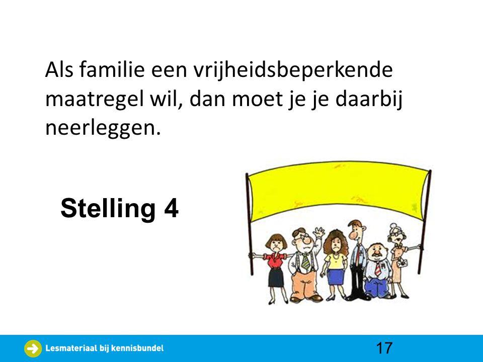 Als familie een vrijheidsbeperkende maatregel wil, dan moet je je daarbij neerleggen. 17 Stelling 4