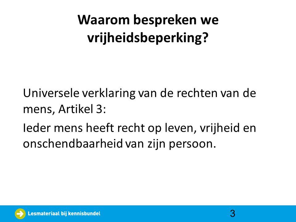Waarom bespreken we vrijheidsbeperking? Universele verklaring van de rechten van de mens, Artikel 3: Ieder mens heeft recht op leven, vrijheid en onsc
