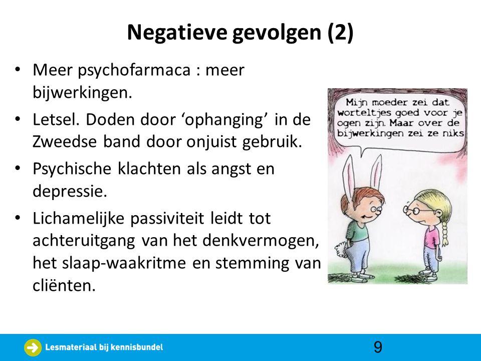 Negatieve gevolgen (2) • Meer psychofarmaca : meer bijwerkingen. • Letsel. Doden door 'ophanging' in de Zweedse band door onjuist gebruik. • Psychisch