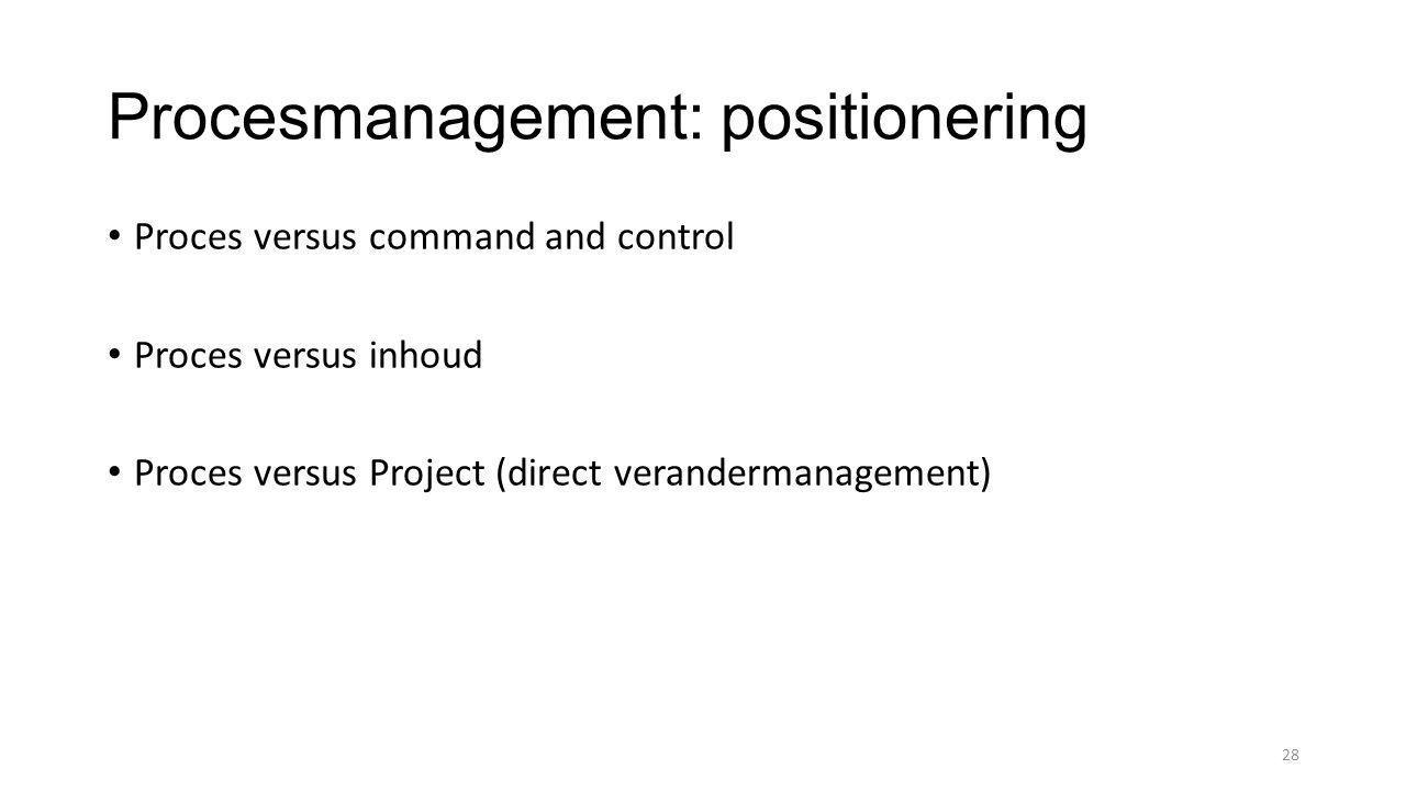 Procesmanagement: positionering • Proces versus command and control • Proces versus inhoud • Proces versus Project (direct verandermanagement) 28
