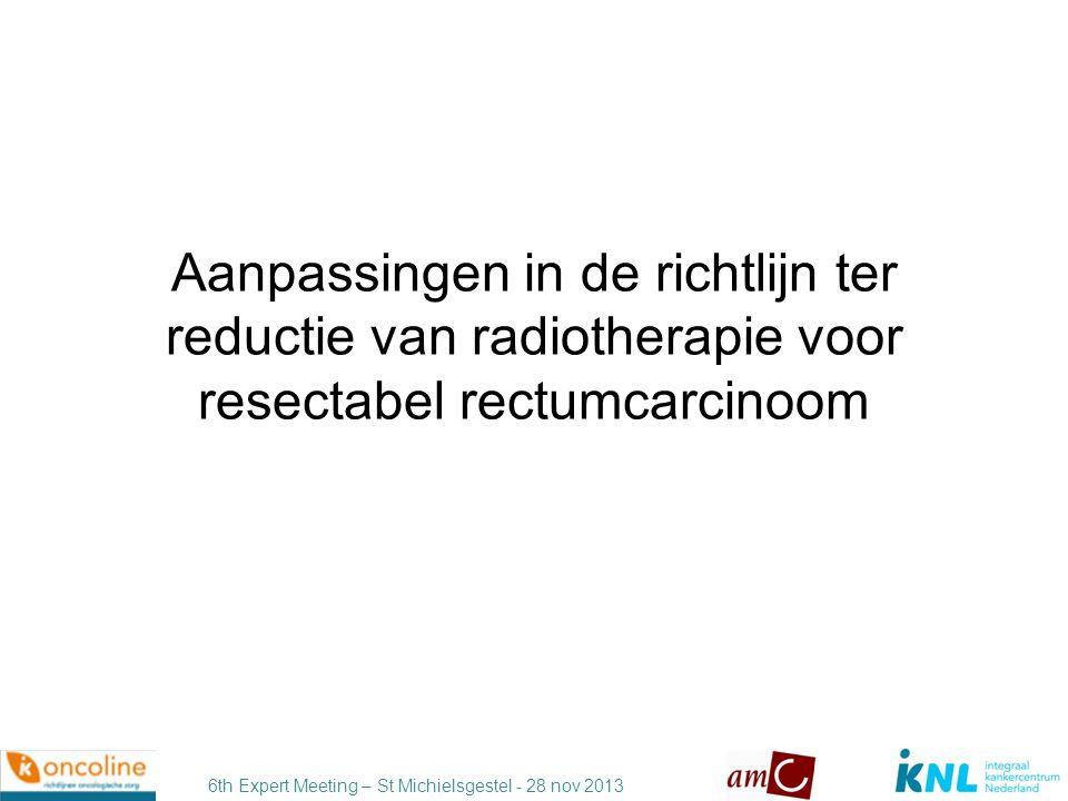 6th Expert Meeting – St Michielsgestel - 28 nov 2013 MRI stadiëring rectumcarcinoom OUD Veilige marge tot de mesorectale fascie  5 mm NIEUW > 1 mm Tumorpositieve lymfklier Diameter  5 mm Diameter 5-9 mm én 2 of 3 maligne kenmerken (rond, onscherp, inhomogeen) Diameter  9 mm
