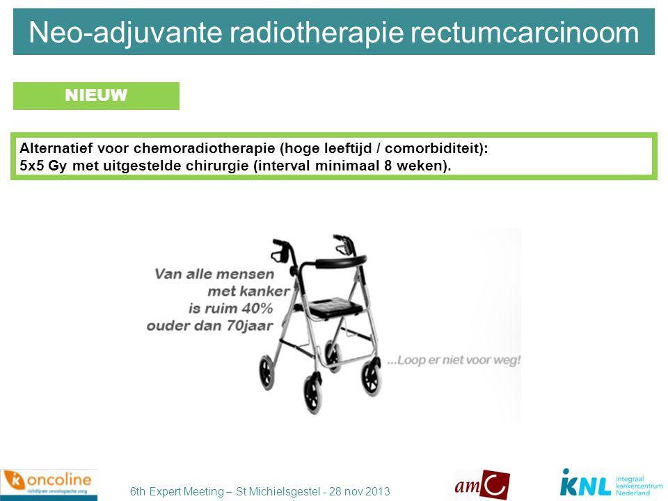 6th Expert Meeting – St Michielsgestel - 28 nov 2013 6-8 weken Interval tussen CRT en TME chirurgie OUD NIEUW Gebruikelijk is een interval van 8-12 weken Sloothaak BJS 2013