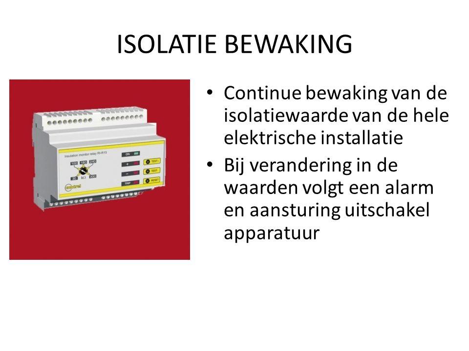 ISOLATIE BEWAKING • Continue bewaking van de isolatiewaarde van de hele elektrische installatie • Bij verandering in de waarden volgt een alarm en aansturing uitschakel apparatuur