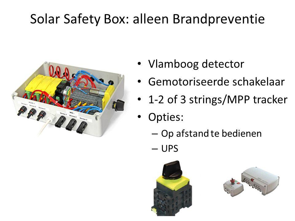Solar Safety Box: alleen Brandpreventie • Vlamboog detector • Gemotoriseerde schakelaar • 1-2 of 3 strings/MPP tracker • Opties: – Op afstand te bedienen – UPS