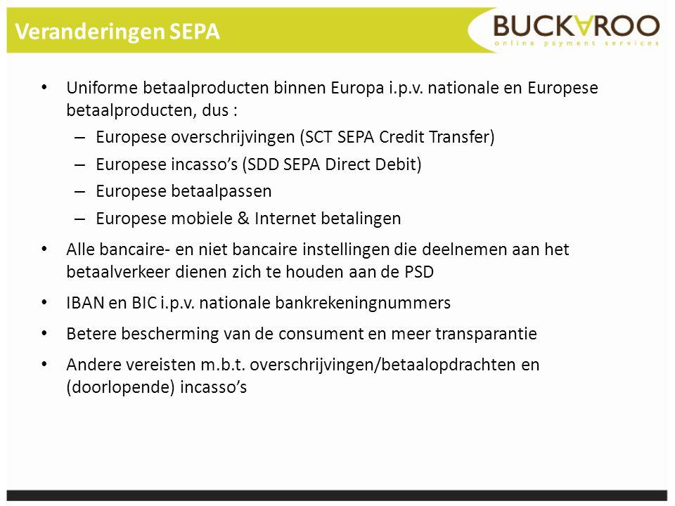 Veranderingen SEPA • Uniforme betaalproducten binnen Europa i.p.v. nationale en Europese betaalproducten, dus : – Europese overschrijvingen (SCT SEPA