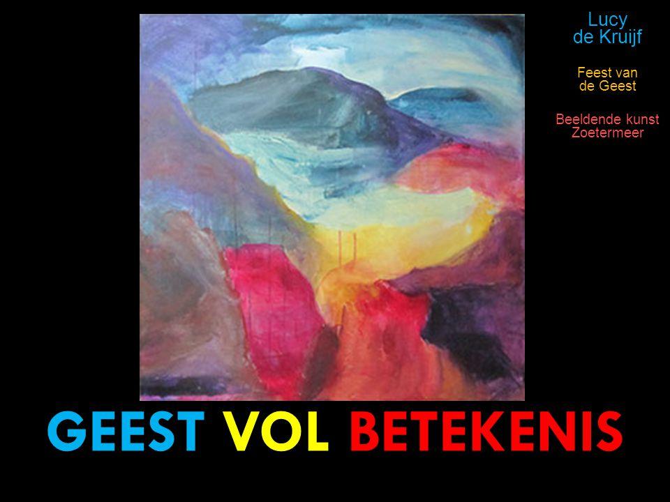 GEEST VOL BETEKENIS Lucy de Kruijf Feest van de Geest Beeldende kunst Zoetermeer