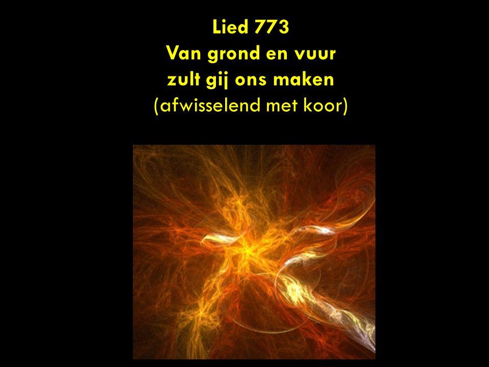 Lied 773 Van grond en vuur zult gij ons maken (afwisselend met koor)