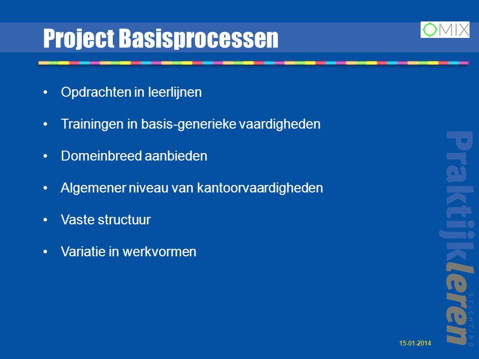 Project Basisprocessen •Opdrachten in leerlijnen •Trainingen in basis-generieke vaardigheden •Domeinbreed aanbieden •Algemener niveau van kantoorvaardigheden •Vaste structuur •Variatie in werkvormen 15-01-2014