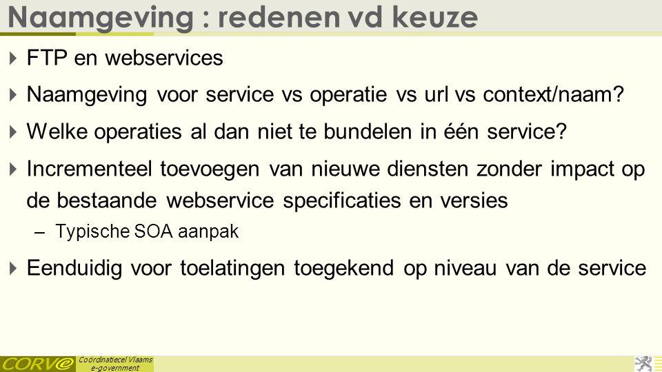 Coördinatiecel Vlaams e-government Naamgeving : redenen vd keuze  FTP en webservices  Naamgeving voor service vs operatie vs url vs context/naam? 