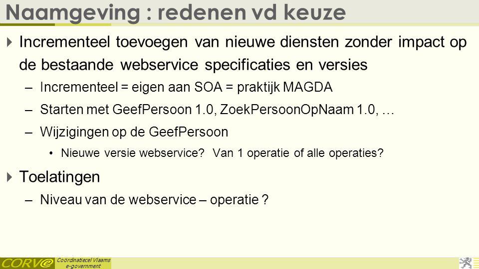 Coördinatiecel Vlaams e-government Naamgeving : redenen vd keuze  Incrementeel toevoegen van nieuwe diensten zonder impact op de bestaande webservice