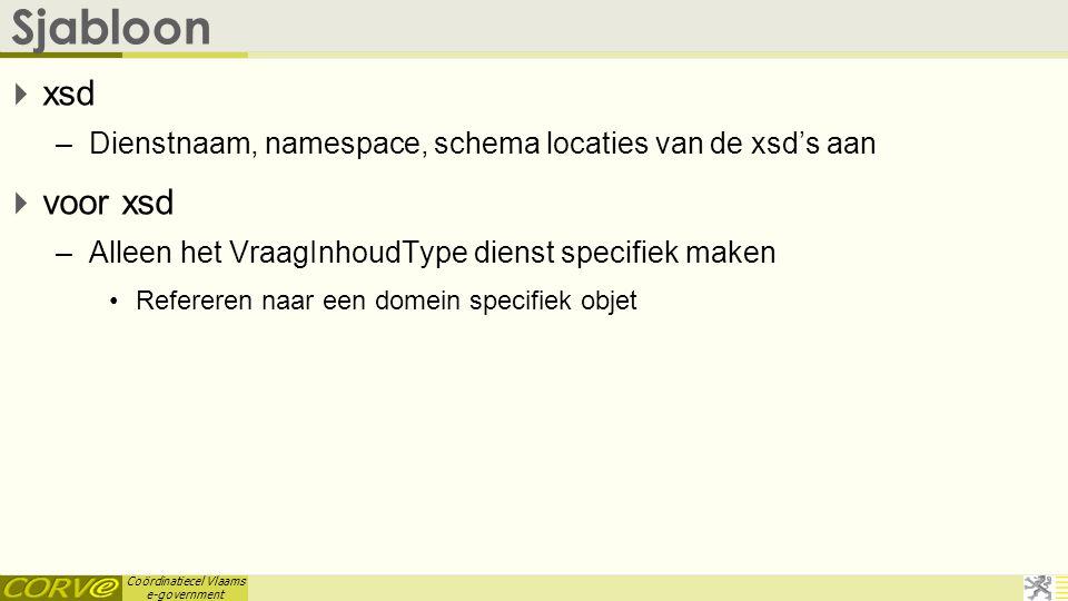 Coördinatiecel Vlaams e-government Sjabloon  xsd –Dienstnaam, namespace, schema locaties van de xsd's aan  voor xsd –Alleen het VraagInhoudType dien