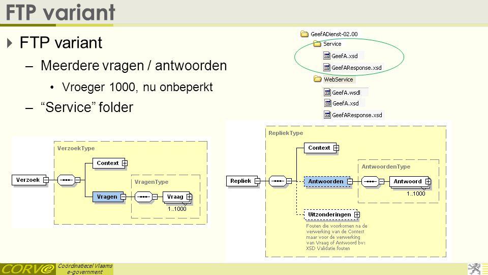 """Coördinatiecel Vlaams e-government FTP variant  FTP variant –Meerdere vragen / antwoorden •Vroeger 1000, nu onbeperkt –""""Service"""" folder"""