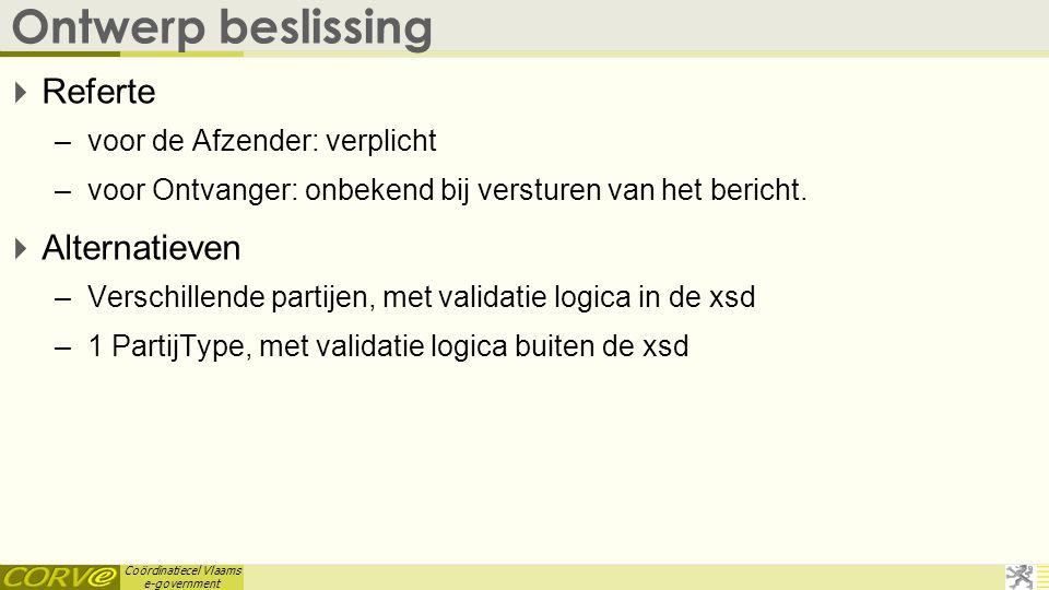 Coördinatiecel Vlaams e-government Ontwerp beslissing  Referte –voor de Afzender: verplicht –voor Ontvanger: onbekend bij versturen van het bericht.