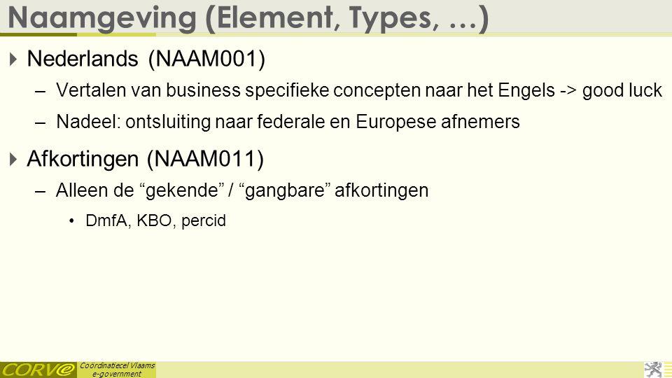 Coördinatiecel Vlaams e-government Naamgeving (Element, Types, …)  Nederlands (NAAM001) –Vertalen van business specifieke concepten naar het Engels -