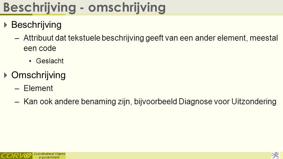 Coördinatiecel Vlaams e-government Beschrijving - omschrijving  Beschrijving –Attribuut dat tekstuele beschrijving geeft van een ander element, meest