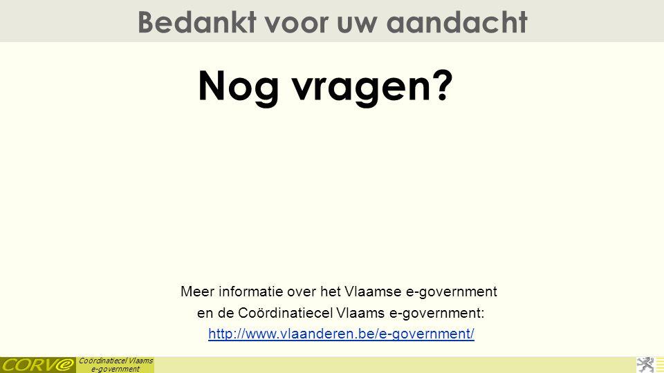 Coördinatiecel Vlaams e-government 59 van 20 6 september 2011 Bedankt voor uw aandacht Nog vragen? Meer informatie over het Vlaamse e-government en de