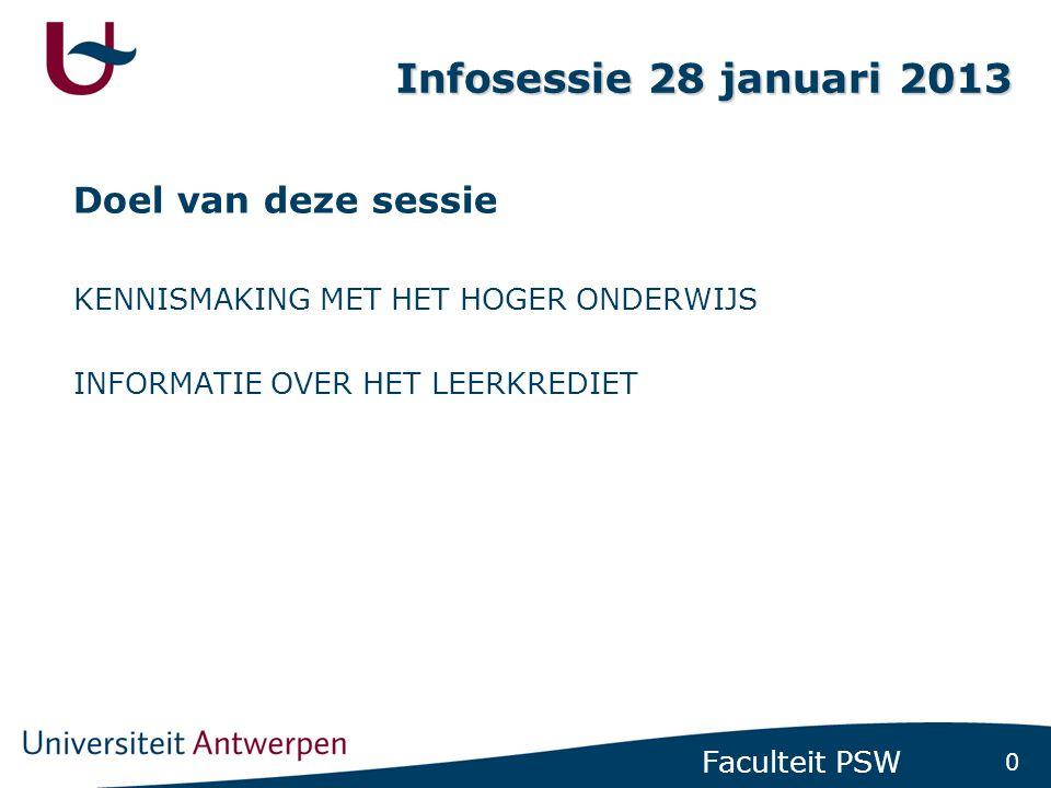 0 Faculteit PSW Infosessie 28 januari 2013 Doel van deze sessie KENNISMAKING MET HET HOGER ONDERWIJS INFORMATIE OVER HET LEERKREDIET