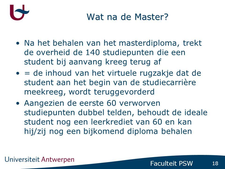 18 Faculteit PSW Wat na de Master? •Na het behalen van het masterdiploma, trekt de overheid de 140 studiepunten die een student bij aanvang kreeg teru