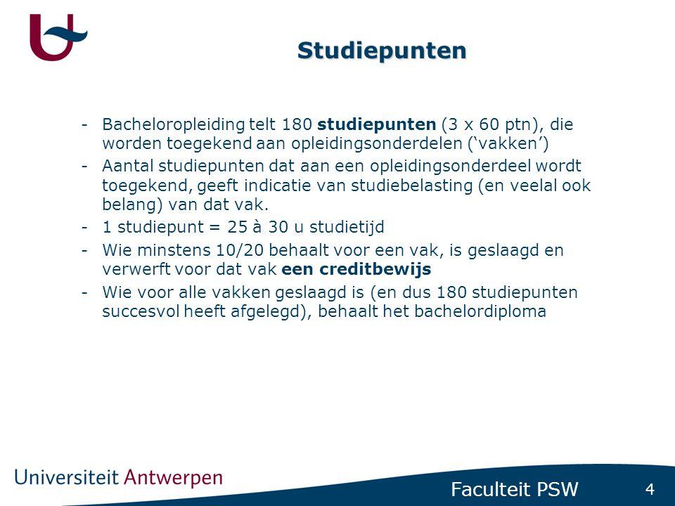 4 Faculteit PSW Studiepunten -Bacheloropleiding telt 180 studiepunten (3 x 60 ptn), die worden toegekend aan opleidingsonderdelen ('vakken') -Aantal s