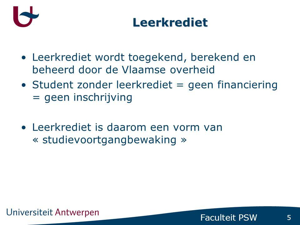 5 Faculteit PSW Leerkrediet •Leerkrediet wordt toegekend, berekend en beheerd door de Vlaamse overheid •Student zonder leerkrediet = geen financiering