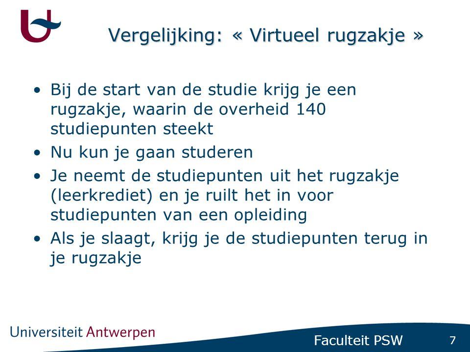 7 Faculteit PSW Vergelijking: « Virtueel rugzakje » •Bij de start van de studie krijg je een rugzakje, waarin de overheid 140 studiepunten steekt •Nu