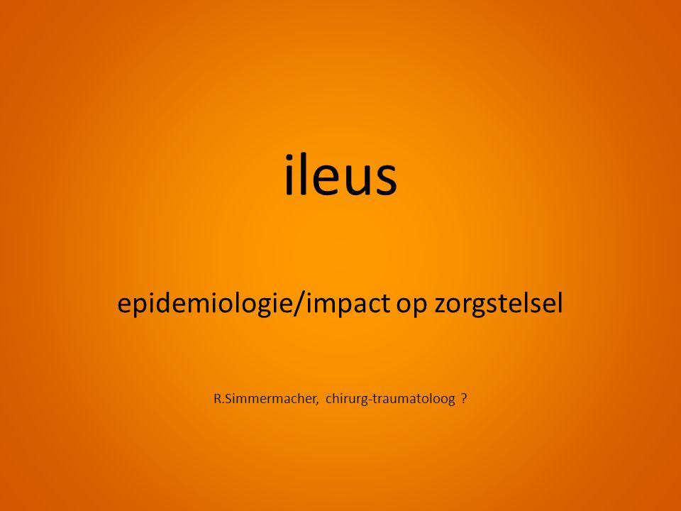 ileus epidemiologie/impact op zorgstelsel R.Simmermacher, chirurg-traumatoloog ?