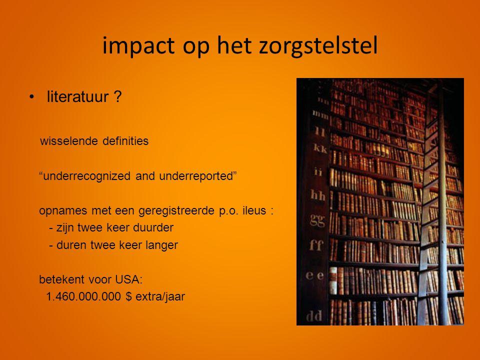 """impact op het zorgstelstel •literatuur ? wisselende definities """"underrecognized and underreported"""" opnames met een geregistreerde p.o. ileus : - zijn"""